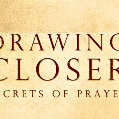 Drawing Closer:  Secrets of Prayer